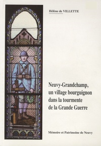 Hélène de Vilette - Neuvy-Grandchamp, un village bourguignon dans la tourmente de la Grande guerre.