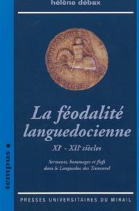 Hélène Débax - La féodalité languedocienne XIe - XIIe siècles - Serments, hommages et fiefs dans le Languedoc des Trencavel.