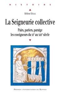 Hélène Débax - La seigneurie collective - Pairs, pariers, paratge : les coseigneurs du XIe au XIIIe siècle.