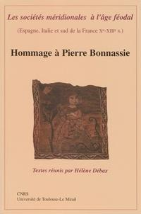 Hélène Débax et  Collectif - Les sociétés méridionales à l'âge féodal (Espagne, Italie et sud de la France Xe-XIIIe siècle) - Hommage à Pierre Bonnassie.