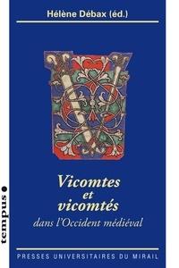 Hélène Débax et Pierre Chastang - Vicomtes et vicomtés - Dans l'Occident médiéval.