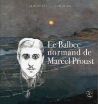 Hélène Decaen et Jean-Yves Tadié - Le Balbec normand de Marcel Proust.