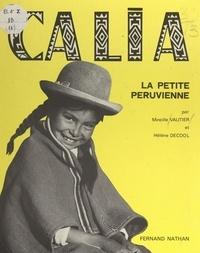 Hélène Decool et Mireille Vautier - Calia, la petite Péruvienne.