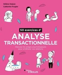 Hélène Dejean et Catherine Frugier - 50 exercices d'analyse transactionnelle - Déjouer les pièges psychologiques pour améliorer vos relations.