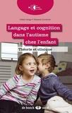 Hélène Delage et Stephanie Durrleman - Langage et cognition dans l'autisme chez l'enfant - Théorie et clinique.