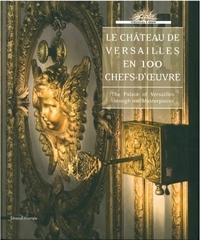 Hélène Delalex - Le château de Versailles en 100 chefs-d'oeuvre - The Palace of Versailles through 100 Masterpieces.
