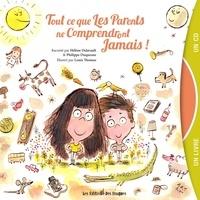 Hélène Delavault et Philippe Duquesne - Tout ce que les parents ne comprendront jamais !. 1 CD audio