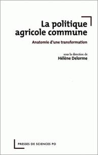 Hélène Delorme - La politique agricole commune - Anatomie d'une transformation.