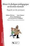 Hélène Delvaux et Anne Moinet - Mener le dialogue pédagogique en gestion mentale - Regards sur des pratiques.