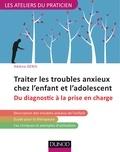 Hélène Denis - Traiter les troubles anxieux chez l'enfant et l'adolescent - Du diagnostic à la prise en charge.