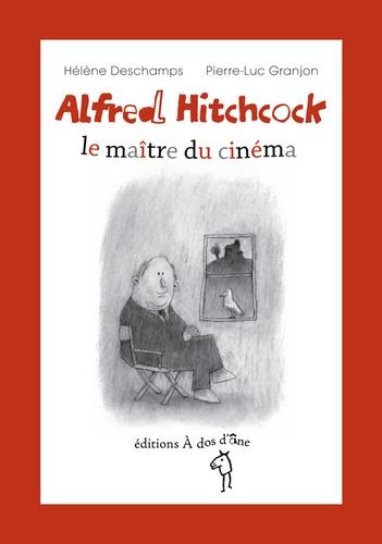 Hélène Deschamps et Pierre-Luc Granjon - Alfred Hitchcock, le maître du cinéma.
