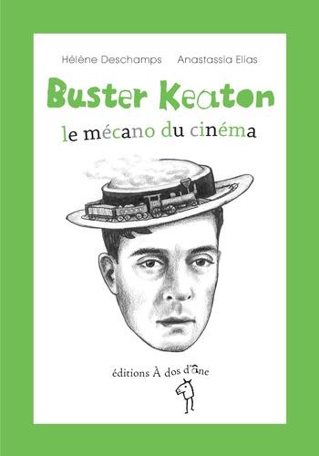 Hélène Deschamps et Anastassia Elias - Buster Keaton, le mécano du cinéma.
