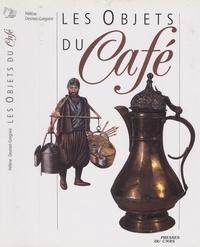 Hélène Desmet-Grégoire et  Collectif - Les objets du café - Dans les sociétés du Proche-Orient et de la Méditerranée.