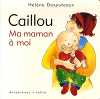 Hélène Desputeaux - Caillou  : Ma maman à moi.