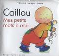 Hélène Desputeaux - Caillou  : Mes petits mots à moi.
