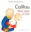 Hélène Desputeaux - Caillou  : Mon papi à moi.