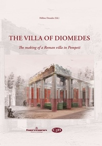 Hélène Dessales - The Villa of Diomedes - The making of a Roman villa in Pompeii.