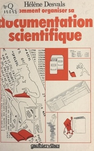 Hélène Desvals et  Josias - Comment organiser sa documentation scientifique.