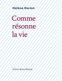 Hélène Dorion - Comme résonne la vie.