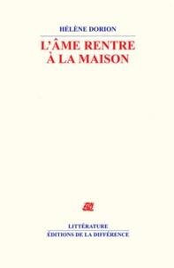Hélène Dorion - L'âme rentre à la maison.