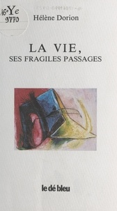 Hélène Dorion - La Vie, ses fragiles passages.