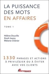 Hélène Douville et Zarah Issany - La puissance des mots en affaires - Tome 1, 1330 phrases et actions à privilégier ou à éviter avec vos clients.