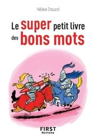 Hélène Drouard - Le super petit livre des bons mots.