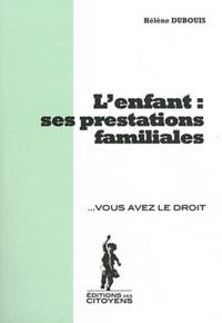 Hélène Dubouis - L'enfant : ses prestations familiales.