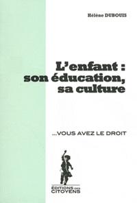 Hélène Dubouis - L'enfant : son éducation, sa culture.