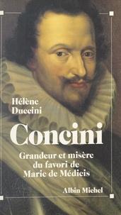 Hélène Duccini - Concini - Grandeur et misère du favori de Marie de Médicis.
