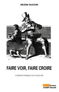 Hélène Duccini - Faire voir, faire croire - L'opinion publique sous Louis XIII.