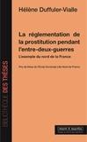 Hélène Duffuler-Vialle - La réglementation de la prostitution pendant l'entre-deux-guerres - L'exemple du nord de la France.