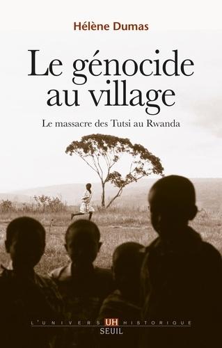 Le génocide au village. Le massacre des Tutsi au Rwanda
