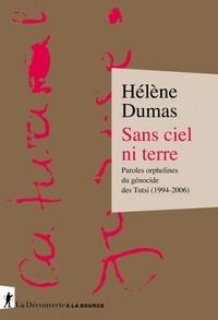Hélène Dumas - Sans ciel ni terre - Paroles orphelines du génocide des Tutsi (1994-2006).