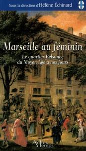 Hélène Echinard - Marseille au féminin - Le quartier Belsunce du Moyen Age à nos jours.