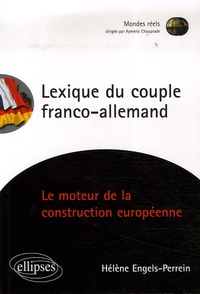 Hélène Engels Perrein - Lexique du couple franco-allemand - La construction européenne a-t-elle encore un moteur?.