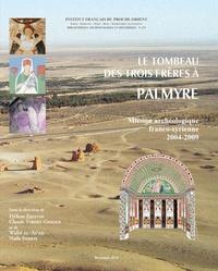 Hélène Eristov et Claude Vibert-Guigue - Le Tombeau des Trois Frères à Palmyre - Mission archéologique franco-syrienne 2004-2009.
