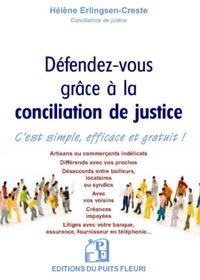 Défendez-vous grâce à la conciliation de justice- C'est simple, efficace et gratuit ! - Hélène Erlingsen-Creste |