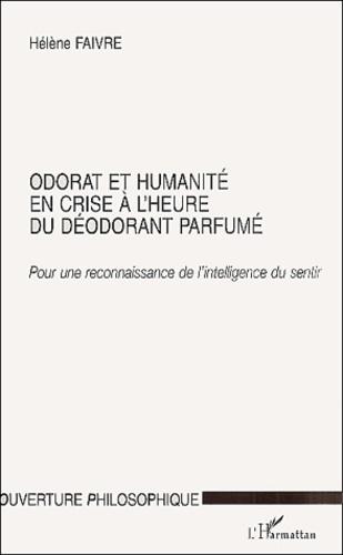 Hélène Faivre - Odorat et humanité en crise à l'heure du déodorant parfumé. - Pour une reconnaissance de l'intelligence du sentir.