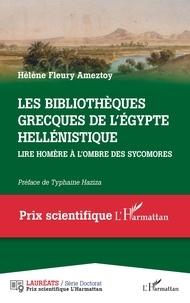Hélène Fleury Ameztoy - Les bibliothèques grecques de l'Egypte hellénistique - Lire Homère à l'ombre des sycomores.
