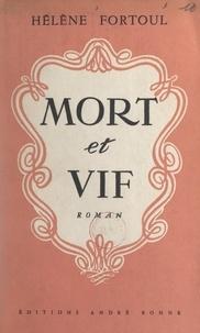 Hélène Fortoul - Mort et vif.