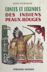 Hélène Fouré-Selter et Lise Marin - Contes et légendes des Indiens peaux-rouges.