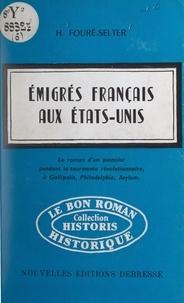 Hélène Fouré-Selter - Émigrés français aux États-Unis - Le roman d'un pionnier pendant la tourmente révolutionnaire à Gallipolis, Philadelphie, Asylum.