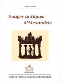 Hélène Fragaki - Images antiques d'Alexandrie - Ier siècle avant J-C - VIIIe siècle après J-C.