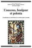 Hélène Franconie et Monique Chastanet - Couscous, boulgour et polenta - Transformer et consommer les céréales dans le monde.