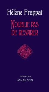 Hélène Frappat - N'oublie pas de respirer.