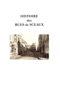 Hélène Frechin et Thierry Dindeleux - Histoire des rues de Sceaux.