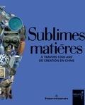 Hélène Gascuel et Jérôme Ghesquière - Sublimes matières - A travers 5 000 ans de création en Chine.