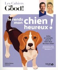 Hélène Gateau - Je rends mon chien heureux !.