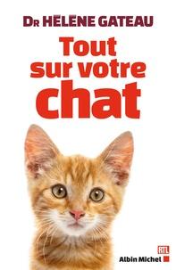 Hélène Gateau - Tout sur votre chat.